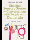 Sharing Sensory Stories and Conversations with People with Dementia: A Practical Guide