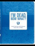 I'm Dead. Now What?: Important Information about My Belongings, Business Affairs, and Wishes