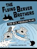 The Flying Beaver Brothers and the Evil Penguin Plan: The Flying Beaver Brothers and the Evil Penguin Plan