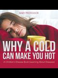 Why a Cold Can Make You Hot - A Children's Disease Book (Learning About Diseases)