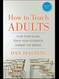 How to Teach Adults: Plan Your Class, Teach Your Students, Change the World