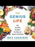 The Genius Life Lib/E: Heal Your Mind, Strengthen Your Body, and Become Extraordinary