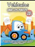 Vehículos Unir Los Puntos Para Niños: Cuaderno de colorear para niños de 3 a 6 años - Colorear de automóviles, camiones de bomberos, camiones, tractor