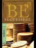 Be Successful: 1 Samuel: Attaining Wealth That Money Can't Buy