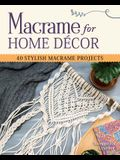 Macrame for Home Decor: 40 Stunning Projects for Stylish Decorating