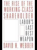 The Rise of the Working-Class Shareholder: Labor's Last Best Weapon