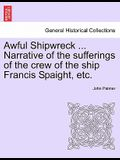 Awful Shipwreck ... Narrative of the Sufferings of the Crew of the Ship Francis Spaight, Etc.