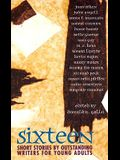 Sixteen: Short Stories by Outstanding Young Adult Writers