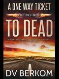 A One Way Ticket to Dead: Kate Jones Thriller