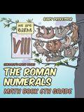 The Roman Numerals - Math Book 6th Grade - Children's Math Books