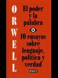 El Poder Y La Palabra / Power and Words: 10 Ensayos Sobre Lenguaje, Politica Y Verdad