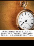 Der Geisterseher: Eine Arabeske Dramatisch Gedichtet Von Jakob Bischof: Mit Melodien Vom Verf...