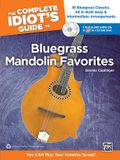 The Complete Idiot's Guide to Bluegrass Mandolin Favorites: 16 Bluegrass Classics, All in Both Easy & Intermediate Arrangements [With 2 CDs]