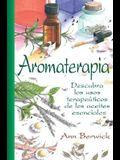 Aromaterapia: Descubra Los Usos Terapeuticos de Los Aceites Esenciales