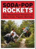 Soda-Pop Rockets: 20 Sensational Projects to Make from Plastic Bottles