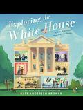 Exploring the White House Lib/E: Inside America's Most Famous Home