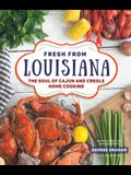 Fresh from Louisiana: Extraordinary Home Cooking from Cajun and Creole Country and Beyond, with More Than 125 Recipes