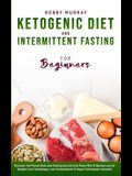 Ketogenic Diet and Intermittent Fasting for Beginners: Discover the Proven Keto and Fasting Secrets that Many Men & Women use for Weight Loss! Autopha