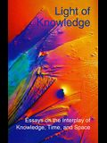 Light of Knowledge: Essays on the Interplay of Knowledge, Time. & Space