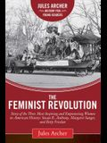 The Feminist Revolution: A Story of the Three Most Inspiring and Empowering Women in American History: Susan B. Anthony, Margaret Sanger, and B