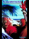 The Jimmy Buffett Trivia Book: 501 Questions and Answers for Parrot Heads
