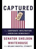 Captured: The Corporate Infiltration of American Democracy