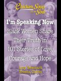 Chicken Soup for the Soul: I'm Speaking Now: Black Women Share Their Truth in 101 Stories of Love, Courage and Hope