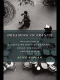 Dreaming in French: The Paris Years of Jacqueline Bouvier Kennedy, Susan Sontag, and Angela Davis