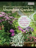 Plant Combinations for an Abundant Garden: Design and Grow a Fabulous Flower and Vegetable Garden