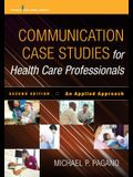 Communication Case Studies for Health Care Professionals: An Applied Approach