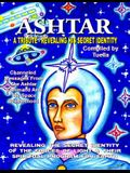 Ashtar: Revealing the Secret Identity of the Forces of Light and Their Spiritual Program for Earth: Channeled Messages From Th