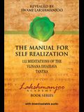 The Manual for Self Realization: 112 Meditations of the Vijnana Bhairava Tantra