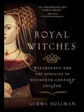 Royal Witches: Witchcraft and the Nobility in Fifteenth-Century England