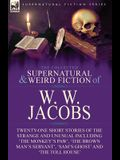 The Collected Supernatural and Weird Fiction of W. W. Jacobs: Twenty-One Short Stories of the Strange and Unusual including 'The Monkey's Paw', 'The B