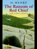The Ransom of Red Chief & Other Stories by O. Henry