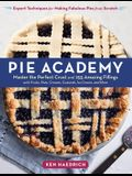 Pie Academy: Master the Perfect Crust and 255 Amazing Fillings, with Fruits, Nuts, Creams, Custards, Ice Cream, and More; Expert Te