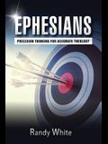 Ephesians: Precision Thinking for Accurate Theology