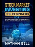 Stock Market Investing for Beginners 2021: A Simplified Beginner's Guide To Starting Investing In The Stock Market And Achieve Your Financial Freedom