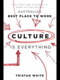 Culture Is Everything: The Story and System of a Start-Up That Became Australia's Best Place to Work