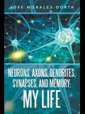 Neurons, Axons, Dendrites, Synapses, and Memory: My Life
