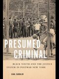 Presumed Criminal: Black Youth and the Justice System in Postwar New York