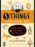 5 Things with Father Bill: Hope, Humor, and Help for the Soul
