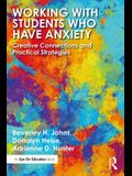 Working with Students Who Have Anxiety: Creative Connections and Practical Strategies