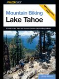 Mountain Biking Lake Tahoe: A Guide to Lake Tahoe and Truckee's Greatest Off-Road Bicycle Rides