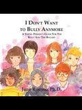 I Don't Want to Bully Anymore: A Young Person's Guide for the Bully and the Bullied