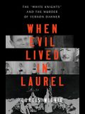 When Evil Lived in Laurel: The White Knights and the Murder of Vernon Dahmer