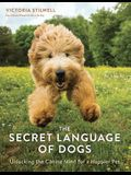 The Secret Language of Dogs: Unlocking the Canine Mind for a Happier Pet