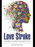Love Stroke: Stroke Recovery and One Young Couple's Journey