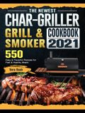 The Newest Char-Griller Grill & Smoker Cookbook 2021: 550 Easy & Flavorful Recipes for Fast & Healthy Meals