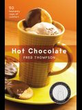 Hot Chocolate: 50 Heavenly Cups of Comfort